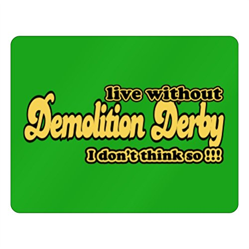 Teeburon Live without Demolition Derby I don't think so !!! Horizontal Sign