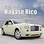 Piense & Hágase Rico: Think & Grow Rich - Spanish Edition | Napleon Hill