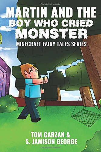 Martin and the Boy Who Cried Monster: Minecraft Fairy Tales Series (Volume 10) (Fairy Tales For Boys)