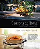 Holly Kerr Forsyth Seasons at Home: Food, Family, Friends and Style (Miegunyah)