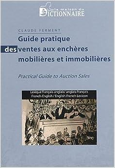 Guide pratique des ventes aux encheres mobilieres et immobilieres francais et - Encheres immobilieres de l etat ...