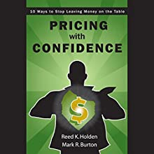 Pricing with Confidence: 10 Ways to Stop Leaving Money on the Table Audiobook by Reed Holden, Mark Burton Narrated by Cheryl Tan