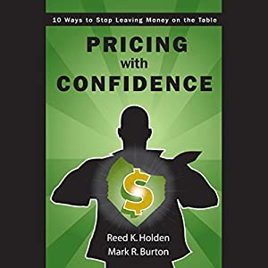 Pricing with Confidence: 10 Ways to Stop Leaving Money on the Table | [Reed Holden, Mark Burton]