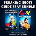 Freaking Idiots Guide Two-Book Bundle: eBay Unleashed and Freaking Idiots Guide to Selling on eBay (       UNABRIDGED) by Nick Vulich Narrated by Chuck McKibben