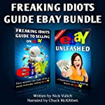 Freaking Idiots Guide Two-Book Bundle: eBay Unleashed and Freaking Idiots Guide to Selling on eBay | Nick Vulich