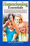 Homeschooling Essentials: How to Navigate the Pros and Cons, Choose Curriculum, and Get Organized Using Unique and Established Strategies for Making Your Homeschool Experience A Rewarding Journey
