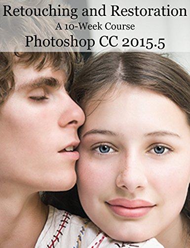 Retouching and Restoration: A 10-Week Course Photoshop 2015.5, by Carolyn Coffey