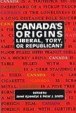 Canadas Origins: Liberal, Tory, or Republican? (Carleton Library)