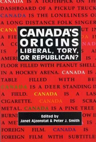 Canada's Origins: Liberal, Tory, or Republican? (Carleton Library)