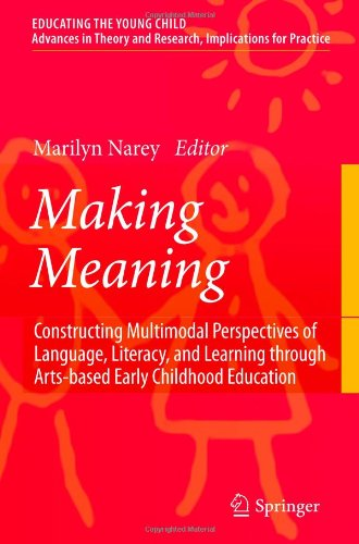 Making Meaning: Constructing Multimodal Perspectives Of Language, Literacy, And Learning Through Arts-Based Early Childhood Education (Educating The Young Child) front-775581
