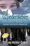 auf Wiedersehen: WWII Through the Eyes of a German Girl