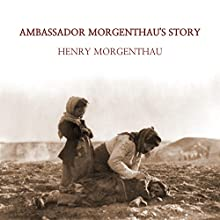 Ambassador Morgenthau's Story Audiobook by Henry Morgenthau Narrated by Jack Chekijian