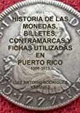 img - for Historia De Las Monedas, Contramarcas Y Fichas Que Circularon En Puerto Rico De 1508 A 2013 (Spanish Edition) book / textbook / text book