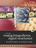 Analog fotografieren, digital verarbeiten: Vom Bild zur Datei, von der Datei zum Bild
