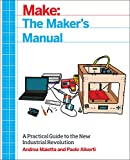 The Maker's Manual: A Practical Guide to the New Industrial ...