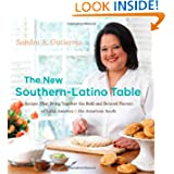 The New Southern-Latino Table: Recipes that Bring Together the Bold and Beloved Flavors of Latin America and the...