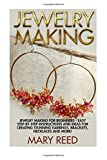 img - for Jewelry Making: Jewelry Making For Beginners - Easy Step-by-Step Instructions And Ideas For Creating Stunning Earrings, Bracelets, Necklaces And More! ... Make Jewelry, Jewelry Making For Beginners) book / textbook / text book