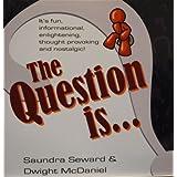 The Question Is... ~ Saundra Seward