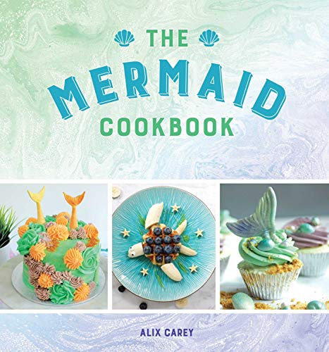The Mermaid Cookbook [Carey, Alix] (Tapa Dura)