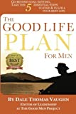 img - for The Good Life Plan for Men: Go Beyond Goal-Setting, Take the 5 Essential Steps to Find & Fulfill Your Good Life (Volume 1) by Dale Thomas Vaughn (2015-01-01) book / textbook / text book
