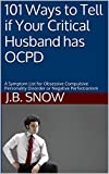 101 Ways to Tell if Your Critical Husband has OCPD: A Symptom List for Obsessive Compulsive Personality Disorder or Negative Perfectionism (Transcend Mediocrity Book 12)