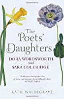 The Poets' Daughters: Dora Wordsworth and Sara Coleridge, by Katie Waldegrave