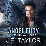 Angel Fury: The Ryan Chronicles Book 6   J.E. Taylor