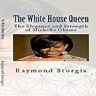 The White House Queen: The Elegance and Strength of Michelle Obama Hörbuch von Raymond Sturgis Gesprochen von: Syreeta Divine Mass