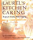 Laurel's Kitchen Caring: Recipes for Everyday Home Caregiving (0898159512) by Robertson, Laurel