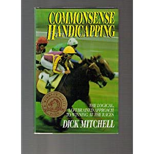 Commonsense Handicapping : the Logical, Left-Brained Approach to Winning at Dick Mitchell