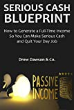 img - for Serious Cash Blueprint: How to Generate a Full-Time Income So You Can Make Serious Cash and Quit Your Day Job book / textbook / text book