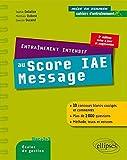 Entraînement Intensif au Score IAE Message Méthode Trucs Astuces 10 Concours Blancs Corrigés et Commentés...