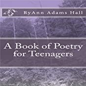 A Book of Poetry for Teenagers | [RyAnn Adams Hall]