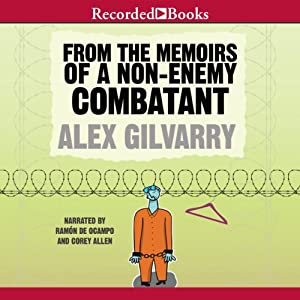 From the Memoirs of a Non-Enemy Combatant | [Alex Gilvarry]
