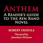 Anthem: A Reader's Guide to the Ayn Rand Novel | Robert Crayola