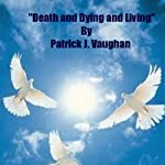 Death and Dying and Living | Patrick Vaughan