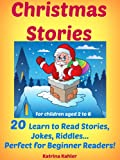 Christmas Stories - 20 Learn To Read Stories, Jokes, Riddles, Bedtime Stories...For Children aged 2 to 6 - Beginner Readers - Early Reading Book