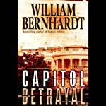 Capitol Betrayal: A Novel (       UNABRIDGED) by William Bernhardt Narrated by William Bernhardt