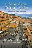 Todos Os Dias Na Toscana: As Quatro Estacoes de Um (Em Portugues do Brasil)