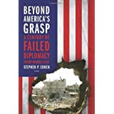 Beyond America's Grasp: A Century of Failed Diplomacy in the Middle East ~ Stephen P. Cohen