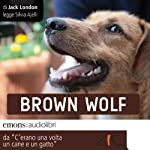 Brown Wolf: Storie di cani e di gatti | Jack London