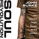 Soul Revolution: How Imperfect People Become All God Intended | John Burke