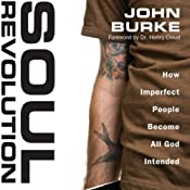 Soul Revolution: How Imperfect People Become All God Intended | [John Burke]