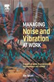 echange, troc Tim South - Managing Noise And Vibration At Work: A Practical Guide To Assessment, Measurement And Control