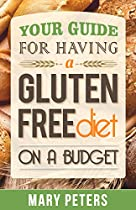 Gluten Free: Gluten Free Diet on A Budget: Your Guide For Living Gluten Free on a Budget (Loss Weight, Lose Wheat, Get Rid of the Wheat Belly, Live Wheat Free and Start Living Healthy Today)