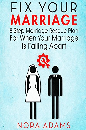Fix Your Marriage: 8-Step Marriage Rescue Plan For When Your Marriage Is Falling Apart