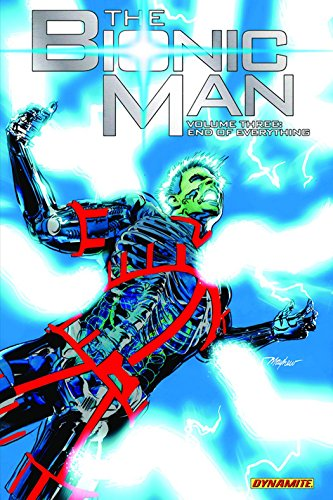 Bionic Man Volume 3: End of Everything (Kevin Smiths the Bionic Man Vo)
