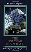 The One Year Manual: Formerly Twelve Steps to Spiritual Enlightenment