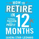 How to Retire in 12 Months: Turning Passion into Profit (       UNABRIDGED) by Serena Star-Leonard Narrated by Jessica Martin