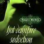 Hot Vampire Seduction: Vampire Wardens Trilogy, Book 3   Lisa Renee Jones
